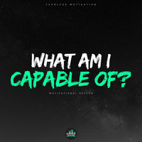 Fearless Motivation - What Am I Capable Of (Motivational Speech)