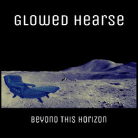 Glowed Hearse - Beyond This Horizon