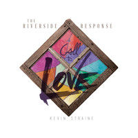 Kevin Straine - The Riverside Response: A Call to Love