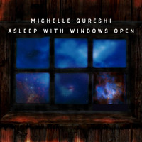 Michelle Qureshi - Asleep with Windows Open