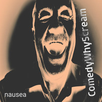 Comedy Why Scream - Nausea (Explicit)