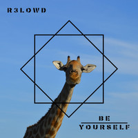 R3lowd / - Be Yourself