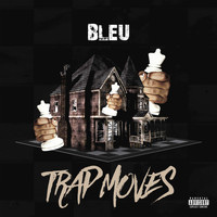 Bleu - Trap Moves (Explicit)
