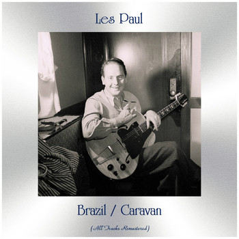 Les Paul - Brazil / Caravan (All Tracks Remastered)