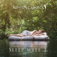 Kövi Szabolcs - Sleep Well, Vol. 3 (Sleeping Music for Kids and Adults)