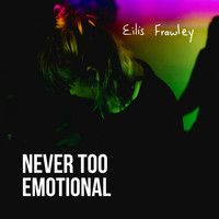 Eilis Frawley - Never Too Emotional