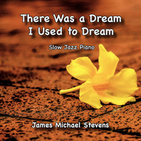 James Michael Stevens - There Was a Dream I Used to Dream - Slow Jazz Piano
