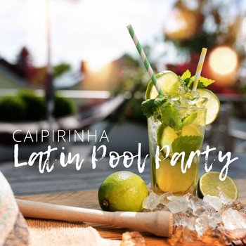 Various Artists - Caipirinha: Latin Pool Party (Explicit)