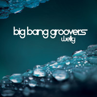 Big Bang Groovers - Wetty
