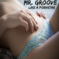 Mr. Groove - Like a Pornstar (Explicit)