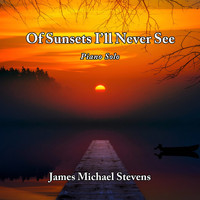 James Michael Stevens - Of Sunsets I'll Never See - Piano Solo