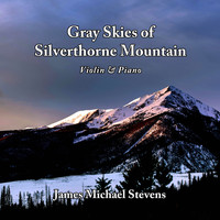 James Michael Stevens - Gray Skies of Silverthorne Mountain - Violin & Piano