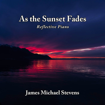 James Michael Stevens - As the Sunset Fades - Reflective Piano