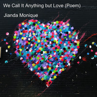 Jianda Monique - We Call It Anything but Love (Poem)
