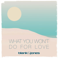 Blank & Jones - What You Won't Do for Love