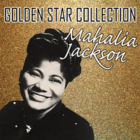 Mahalia Jackson - Golden Star Collection
