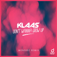 Klaas - Don't Wanna Grow Up (Menshee Remix [Explicit])