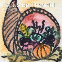 Bill Svarda - Let Us Be Thankful