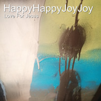 Love For Jesus - Happyhappyjoyjoy (Explicit)