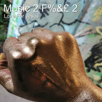 Love For Jesus - Music 2 F%&£ 2 (Explicit)