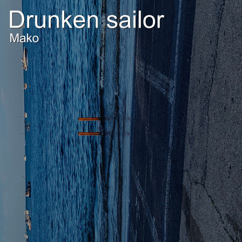 Mako - Drunken Sailor