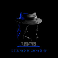 Loner - Detuned Highness EP