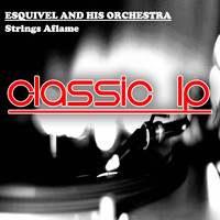 Esquivel - Strings Aflame (Classic LP)