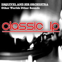 Esquivel - Other Worlds Other Sounds (Classic LP)