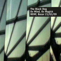 The Black Dog - Ov Mind, Ov Magick (Live at Bemf, Bozar 21.03.2009)