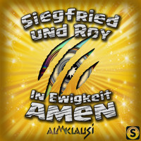 Almklausi - Siegfried & Roy (In Ewigkeit Amen)