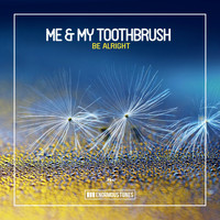 Me & My Toothbrush - Be Alright