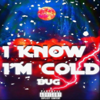 Bug - I Know I'm Cold (Explicit)