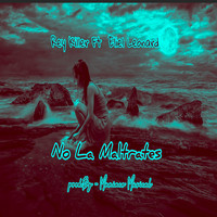 Rey Killer Ft Eliel Leonard - No La Maltrates