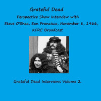 Grateful Dead - Perspective Show Interview with Steve O'Shea, San Francisco, November 8, 1966, KFRC Broadcast - The Grateful Dead Interviews, Vol. 2 (Remastered)