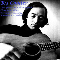 Ry Cooder - Live From The Radio Ranch, Cleveland, Ohio, Dec 12th 1972, WMMS-FM Radio Broadcast (Remastered)