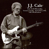 J.J. Cale - Live At El Mocambo, Toronto, Canada, September 1st 1993, CBC-FM Broadcast (Remastered)