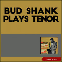 Bud Shank - Bud Shank Plays Tenor (Album of 1957)