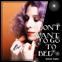 Gabrielle Papillon - Don't Want To Go To Bed