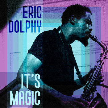 Eric Dolphy - It's Magic