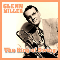 Glenn Miller - The King of Swing
