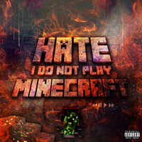 Hate - I Do Not Play Minecraft (Explicit)