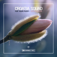 Croatia Squad - Pop Your Pussy (2019 Rework [Explicit])