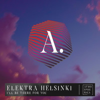 Elektra Helsinki - I'll be there for you
