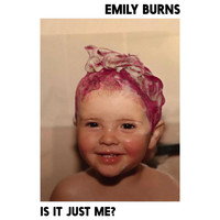 Emily Burns - Is It Just Me? (Explicit)