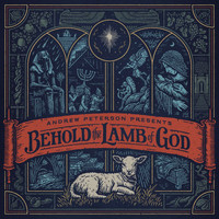 Andrew Peterson - Behold The Lamb Of God