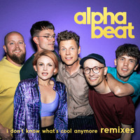 Alphabeat - I Don't Know What's Cool Anymore (Remixes [Explicit])
