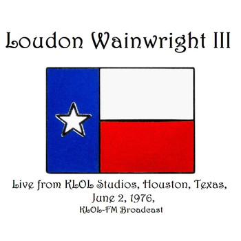 Loudon Wainwright III - Live From KLOL Studios, Houston, Texas, June 2nd 1976, KLOL-FM Broadcast (Remastered)