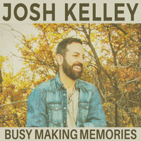 Josh Kelley - Busy Making Memories