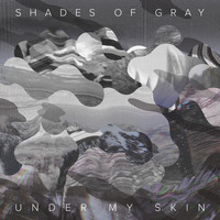 Shades of Gray - Under My Skin