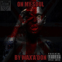 Wax'A'Don - On My Soul (Explicit)